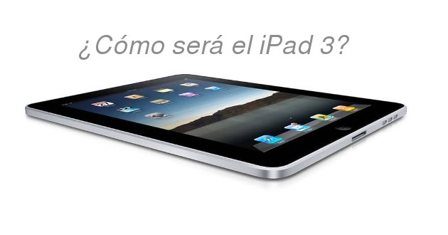 ¿Cómo será el iPad 3?